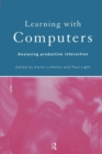 Image for Learning with computers  : analysing productive interaction