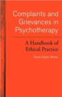 Image for Complaints and grievances in psychotherapy  : a handbook of ethical practice