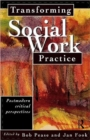 Image for Transforming Social Work Practice : Postmodern Critical Perspectives
