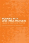 Image for Working with substance misusers  : a guide to theory and practice