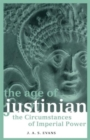 Image for The age of Justinian  : the circumstances of imperial power