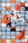 Image for An introductory history of British broadcasting