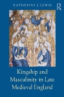 Image for Kingship and masculinity in late Medieval England
