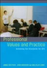 Image for Professional values and practice  : achieving the standards for QTS
