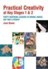 Image for Practical creativity at Key Stages 1 and 2  : forty inspiring lessons in drama, dance, art and literacy
