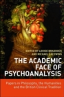 Image for The academic face of psychoanalysis  : papers in philosophy, the humanities, and the British clinical tradition