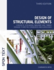 Image for Design of structural elements  : concrete, steelwork, masonry and timber designs to British Standards and Eurocodes