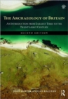 Image for The archaeology of Britain  : an introduction from the Upper Palaeolithic to the twentieth century