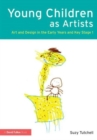 Image for Young children as artists  : art and design in the early years and Key Stage 1