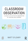 Image for Classroom observation  : a guide to the effective observation of teaching and learning