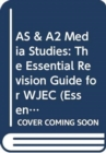 Image for AS & A2 media studies  : the essential revision guide for WJEC