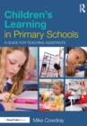 Image for Children's learning in primary schools  : a guide for teaching assistants