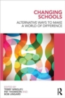 Image for Changing schools  : alternative approaches to make a world of difference