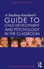 Image for A teaching assistant's guide to child development and psychology in the classroom