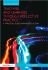 Image for Teaching and learning through reflective practice  : a practical guide for positive action
