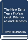 Image for The new early years professional  : dilemmas and debates