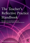 Image for The teacher's reflective practice handbook  : becoming an extended professional through capturing evidence-informed practice