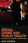 Image for Drugs, crime and public health  : the political economy of drug policy