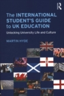 Image for The international student's guide to UK education  : unlocking university life and culture