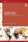 Image for Making sense, making worlds  : constructivism in social theory and international relations