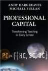 Image for Professional capital  : transforming teaching in every school