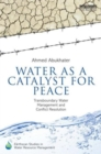 Image for Water as a catalyst for peace  : transboundary water management and conflict resolution