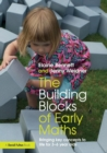 Image for The building blocks of early maths  : bringing key concepts to life for 3-6 year olds