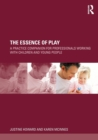 Image for The essence of play  : a practice companion for professionals working with children and young people