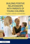 Image for Building positive relationships with parents of young children  : a guide to effective communication