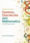 Image for Dyslexia, dyscalculia, and mathematics  : a practical guide