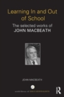 Image for Learning in and out of school  : the selected works of John MacBeath