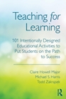 Image for Teaching for learning  : 101 intentionally-designed educational activities to put students on the path to success