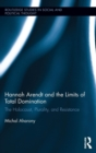 Image for Hannah Arendt and the limits of total domination  : the Holocaust, plurality, and resistance