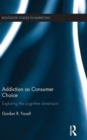 Image for Addiction as consumer choice  : exploring the cognitive dimension