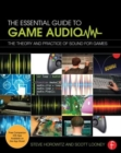 Image for The essential guide to game audio  : the theory and practice of sound for games