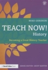 Image for Teach now! History  : becoming a great history teacher