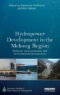 Image for Hydropower development in the Mekong Region  : political, socio-economic, and environmental perspectives