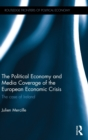 Image for The political economy and media coverage of the European economic crisis  : the case of Ireland