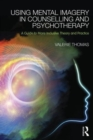 Image for Using mental imagery in counselling and psychotherapy  : a guide to more inclusive theory and practice