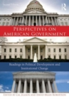 Image for Perspectives on American government  : readings in political development and institutional change