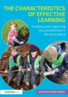 Image for The characteristics of effective learning  : creating and capturing the possibilities in the early years