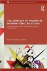 Image for The conduct of inquiry in international relations  : philosophy of science and its implications for the study of world politics