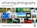 Image for Reframing photography  : theory and practice