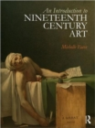 Image for An introduction to nineteenth century art  : artists and the challenge of modernity
