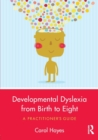Image for Developmental dyslexia from birth to eight  : a practitioner's guide