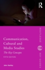 Image for Communication, cultural and media studies  : the key concepts