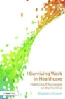 Image for Surviving work in healthcare  : how to manage working in health and social care