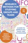 Image for Research methods for studying groups and teams  : a guide to approaches, tools, and technologies