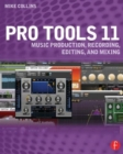 Image for Pro tools 11  : music production, recording, editing, and mixing