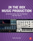 Image for In the box music production  : advanced tools and techniques for Pro Tools
